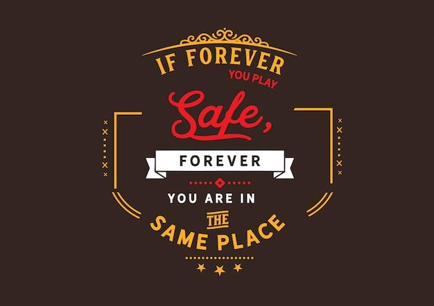 Se per sempre giochi in sicurezza, per sempre sei nello stesso posto Vettore Premium