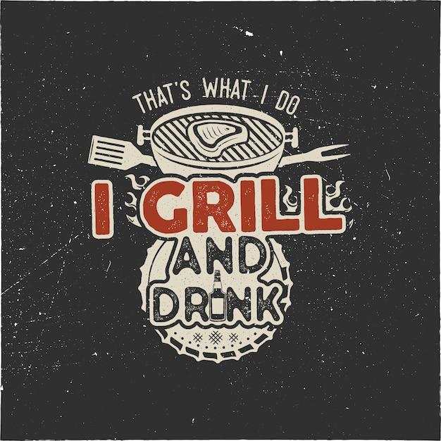 Summer bbq print per maglietta con citazione - questo è quello che faccio io bevo e grill cose. emblema disegnato a mano d'epoca Vettore Premium