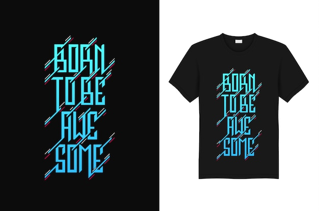 T shirt di born to be awesome typography Vettore Premium