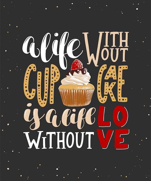 Una vita senza cupcake è una vita senza amore. lettering Vettore Premium
