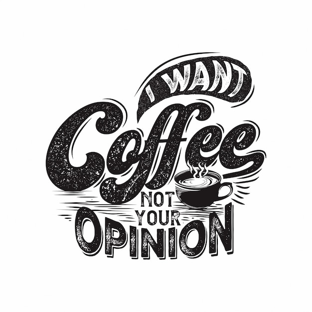 Voglio il caffè non è la tua opinione Vettore Premium
