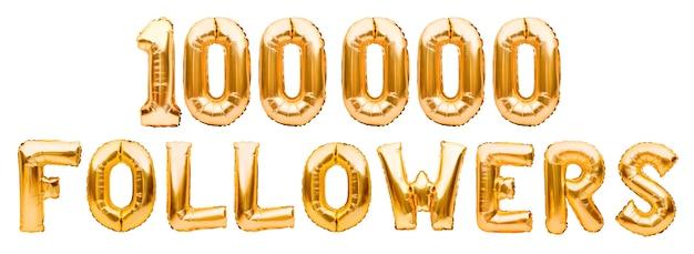 Woorden 100.000 volgers gemaakt van gouden opblaasbare ballonnen geïsoleerd Premium Foto