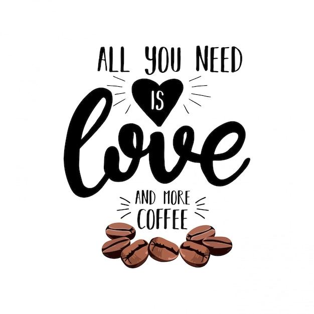 Alles wat je nodig hebt is liefde en meer koffie Premium Vector
