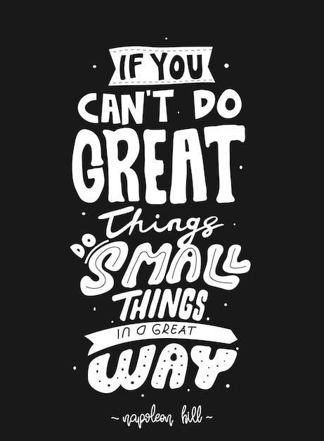 Als je geen geweldige dingen kunt doen, doe dan kleine dingen op een geweldige manier. citaat typografie belettering voor t-shirtontwerp Premium Vector