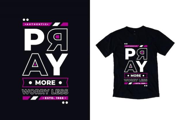 Bid meer zorgen minder modern typografie citaat t-shirtontwerp Premium Vector