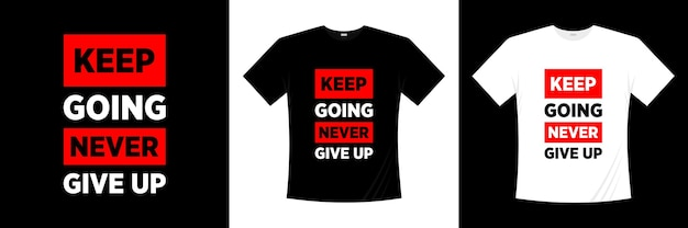 Blijf doorgaan, geef typografie nooit op. motivatie, inspiratie t-shirt. Premium Vector