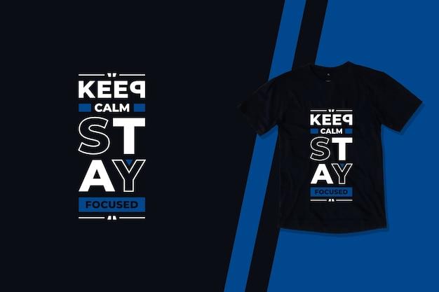 Blijf kalm, blijf gefocust moderne motiverende citaten t-shirt ontwerpen Premium Vector