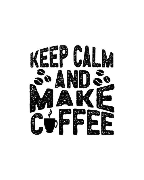 Blijf kalm en maak koffie. hand getrokken typografie Premium Vector