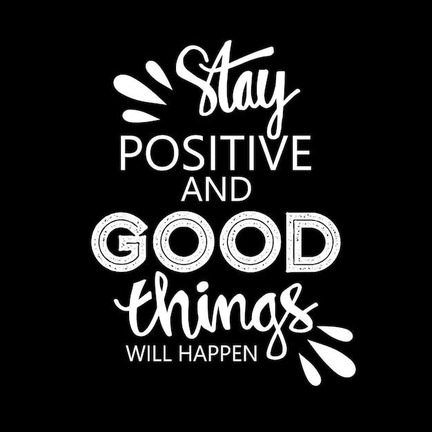 Blijf positief en er zullen goede dingen gebeuren, motiverende quote. Premium Vector