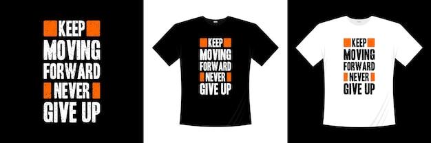 Blijf vooruitgaan, geef nooit het ontwerp van typografie-t-shirts op. motivatie, inspiratie t-shirt. Premium Vector