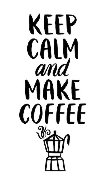 Citaat. blijf kalm en maak koffie. hand getrokken typografie. Premium Vector