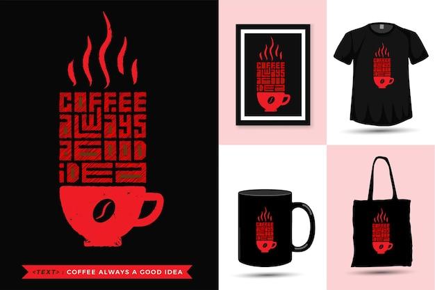 Citaat motivatie tshirt koffie altijd een goed idee. trendy typografie belettering verticale ontwerpsjabloon voor print t-shirt mode kleding poster, draagtas, mok en merchandise Premium Vector