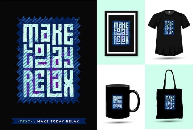 Citaat motivatie tshirt maak vandaag ontspannen. trendy typografie verticale merchandise ontwerpsjabloon Premium Vector