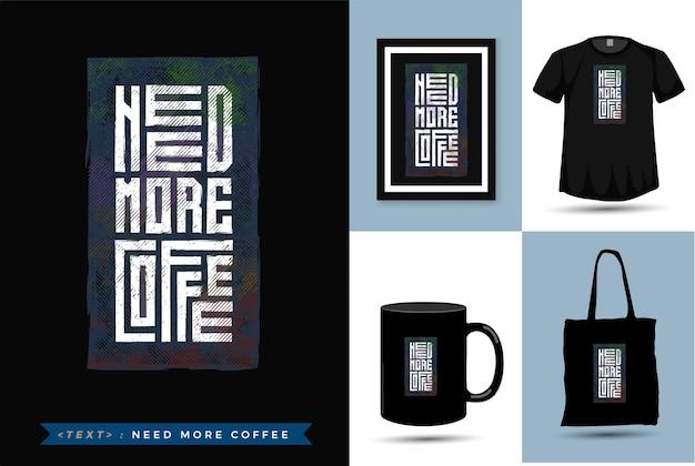 Citaat motivatie tshirt meer koffie nodig. trendy typografie verticale merchandise ontwerpsjabloon Premium Vector