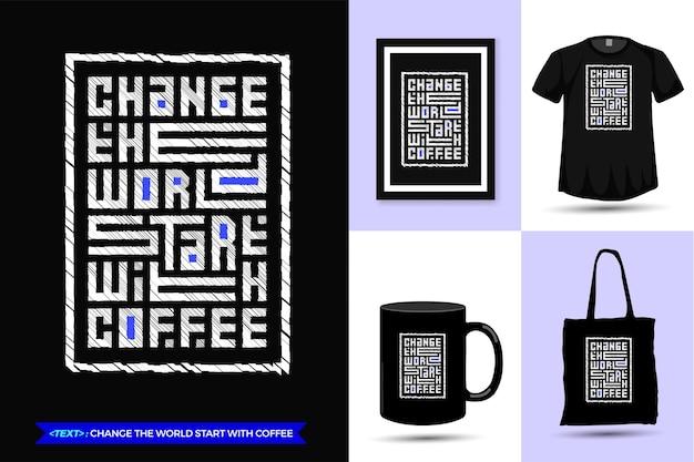 Citaat motivatie tshirt verander de wereld start met koffie. trendy typografie belettering verticale ontwerpsjabloon voor print t-shirt mode kleding poster, draagtas, mok en merchandise Premium Vector