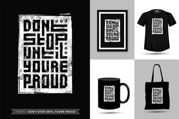Citaat t-shirt houd niet op totdat u trots bent. trendy typografie belettering verticale ontwerpsjabloon Premium Vector