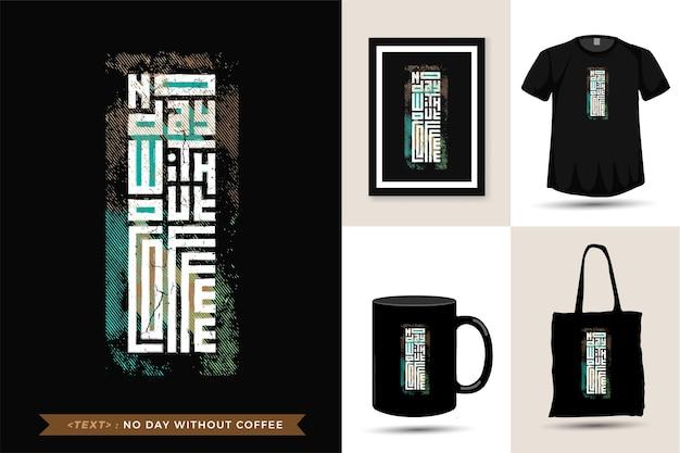 Citaat tshirt geen dag zonder koffie. trendy typografie belettering verticale ontwerpsjabloon Premium Vector