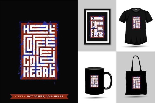 Citaat tshirt hete koffie, koud hart. trendy typografie belettering verticale ontwerpsjabloon voor print t-shirt mode kleding, draagtas, mok en merchandise Premium Vector