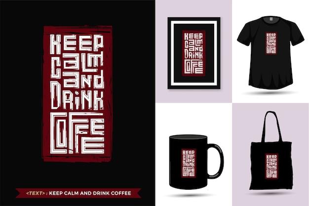 Citaat tshirt houd kalm en drink koffie. trendy typografie belettering verticale ontwerpsjabloon voor print t-shirt mode kleding, draagtas, mok en merchandise Premium Vector