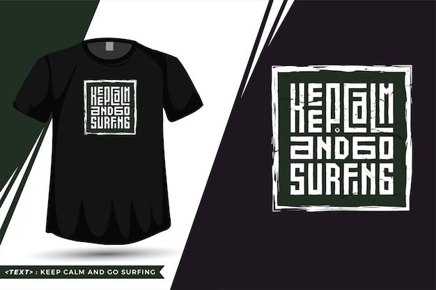 Citaat tshirt houd kalm en ga surfen. trendy typografie belettering verticale ontwerpsjabloon Premium Vector
