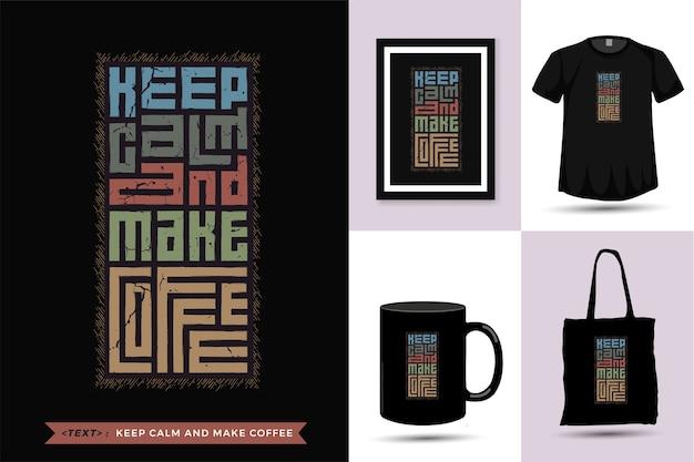 Citaat tshirt houd kalm en maak koffie. trendy typografie belettering verticale ontwerpsjabloon voor print t-shirt mode kleding, draagtas, mok en merchandise Premium Vector