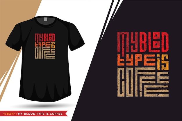 Citaat tshirt mijn bloedgroep is koffie. trendy typografie belettering verticale sjabloon voor print t-shirt Premium Vector