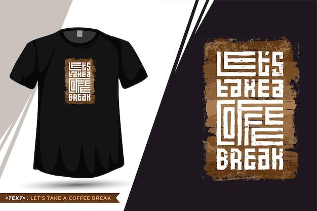 Citaat tshirt neem een koffiepauze. trendy typografie belettering verticale ontwerpsjabloon Premium Vector