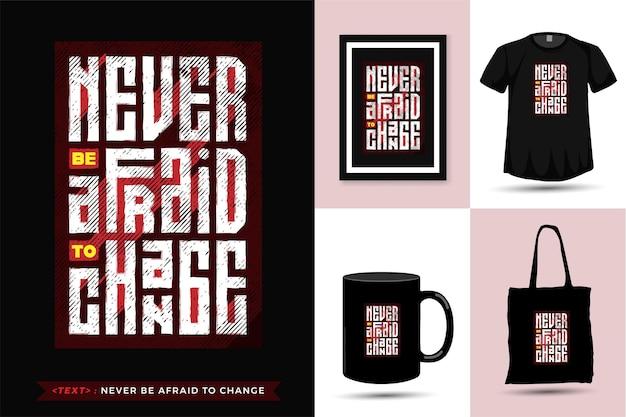 Citaat tshirt wees nooit bang om te veranderen. trendy typografie verticale merchandise ontwerpsjabloon Premium Vector