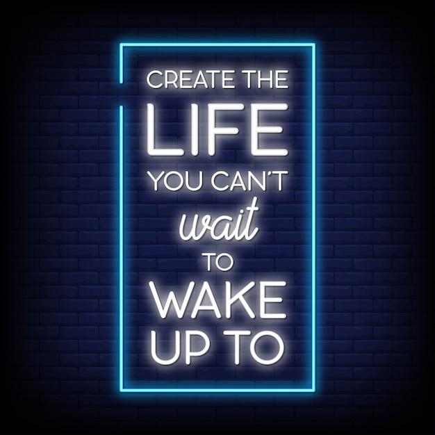 Creëer het leven dat je niet kunt wachten om wakker te worden met neon tekst in tekststijl Premium Vector