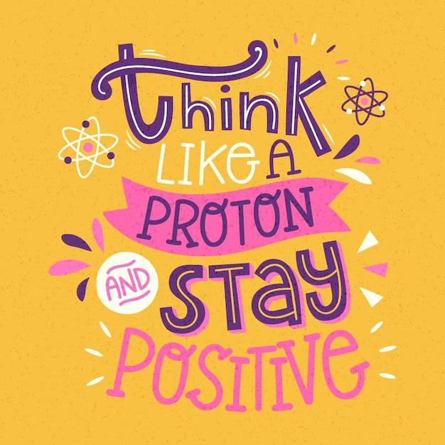 Denk als een proton en blijf positief belettering Gratis Vector