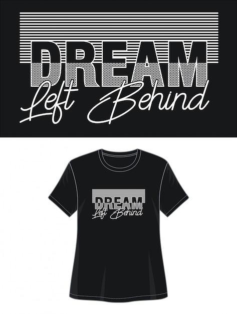 Droom achtergelaten typografie design t-shirt Premium Vector
