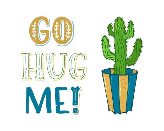 Ga me knuffelen! groene stekelige cactus in bloempot op witte achtergrond. handgetekende illustratie en belettering. goed voor wenskaarten of posters, etc. Premium Vector