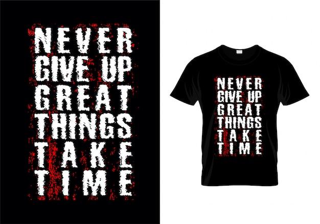 Geef nooit de grote dingen op neem tijd typografie t-shirt ontwerpvector Premium Vector