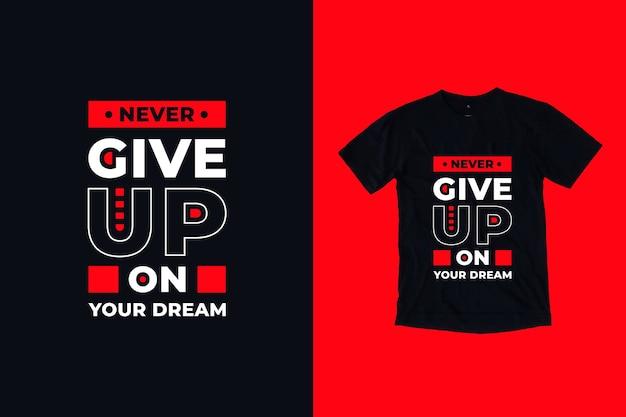 Geef nooit het t-shirtontwerp van je droomcitaten op Premium Vector