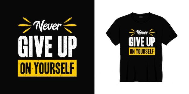 Geef nooit op jezelf typografie t-shirt design Premium Vector
