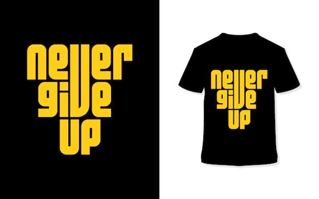 Geef nooit op. stijlvolle typografie t-shirt. Premium Vector