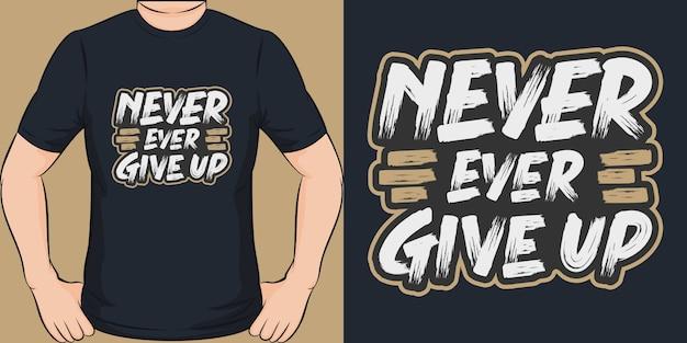 Geef nooit op. uniek en trendy t-shirtontwerp. Premium Vector
