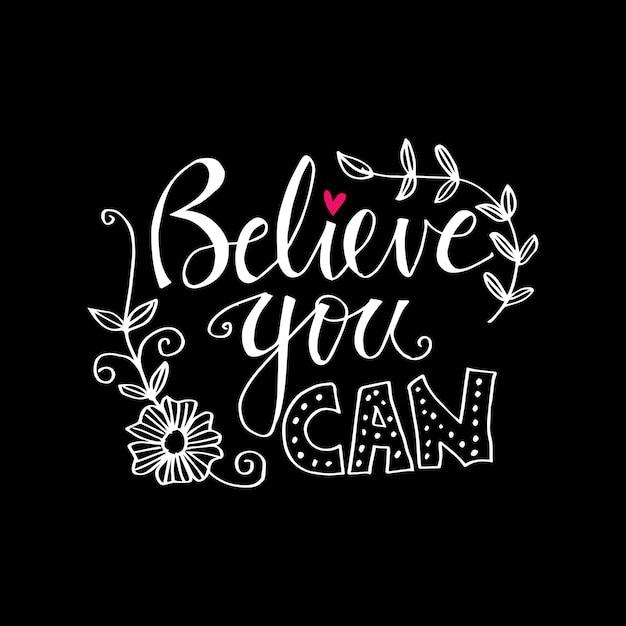 Geloof dat je kunt belettering. inspirerend citaat. Premium Vector