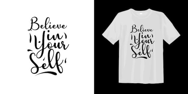 Geloof in jezelf. inspirerende woorden belettering t-shirt design Premium Vector