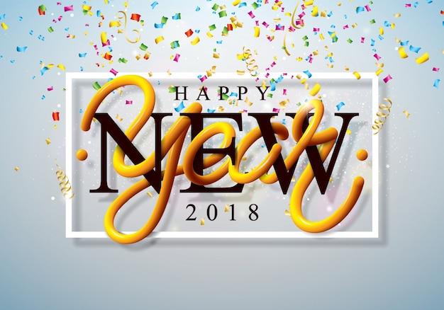 Gelukkig nieuwjaar 2018 illustratie met kleurrijke confetti en 3d-letters op glanzend licht achtergrond. vector vakantie ontwerp voor premium wenskaart, uitnodiging voor feest of promotie banner. Premium Vector