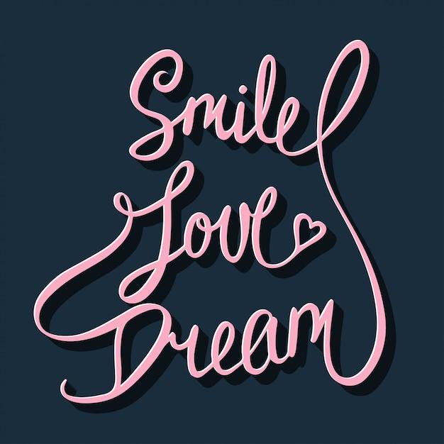 Glimlach, liefde, droom, handgeschreven letters. Premium Vector