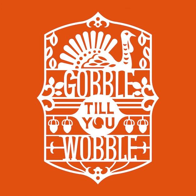 Gobble till you wobble-uitdrukking. happy thanksgiving citaat Premium Vector