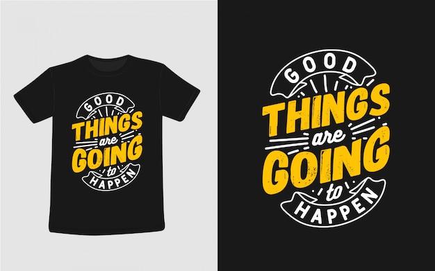 Goede dingen gaan gebeuren typografie voor t-shirtontwerp Premium Vector