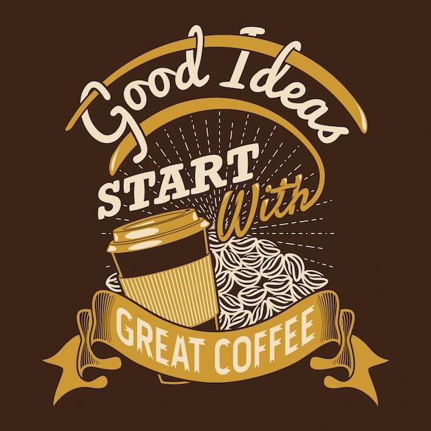 Goede ideeën beginnen met geweldige koffie Premium Vector