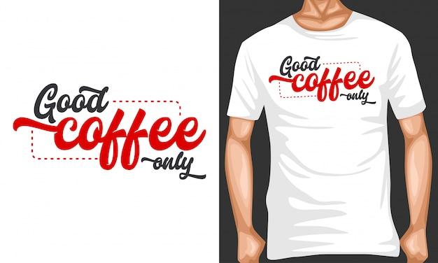 Goede koffie alleen belettering typografie voor t-shirt design Premium Vector