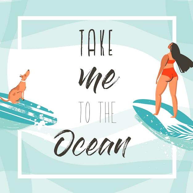 Hand getekende abstracte exotische zomertijd grappige poster kaartsjabloon met surfer meisjes, surfplank en hond op blauwe oceaan golven water en moderne typografie offerte breng me naar de oceaan. Premium Vector