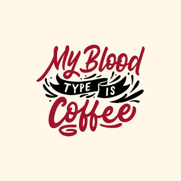 Citaten Koffie English : Hand letters quotes mijn bloedgroep is koffie vector premium