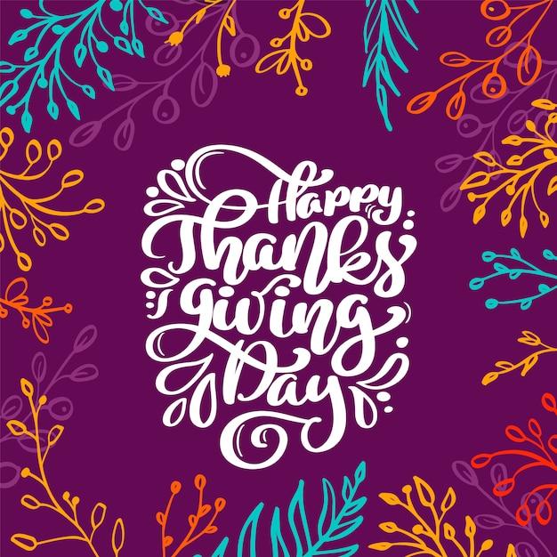 Happy thanksgiving day kalligrafie tekst met frame van gekleurde takken, vector geïllustreerd typografie geïsoleerd. Premium Vector