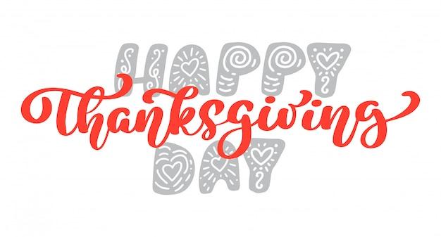 Happy thanksgiving kalligrafie tekst, vector geïllustreerd typografie geïsoleerd Premium Vector