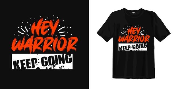 Hé krijger, blijf doorgaan. belettering voor t-shirtontwerp Premium Vector